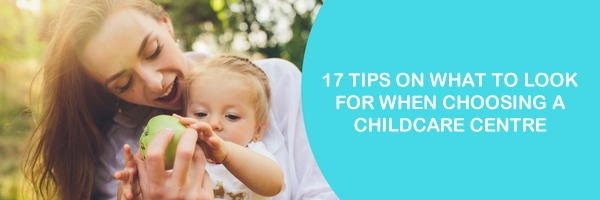 17 Tips on What to look for when choosing a child care centre